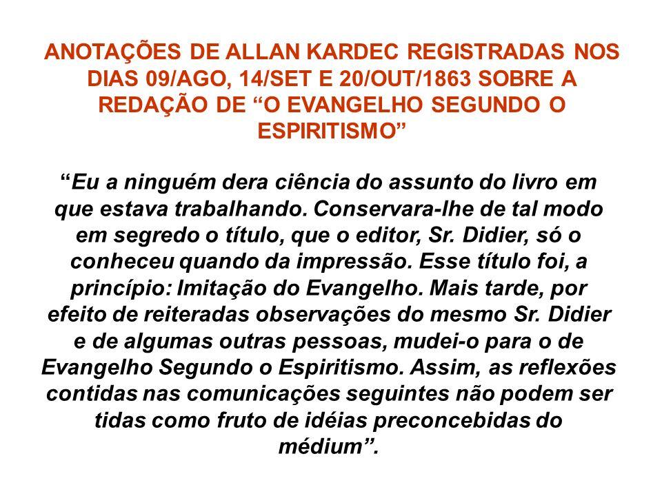 ANOTAÇÕES DE ALLAN KARDEC REGISTRADAS NOS DIAS 09/AGO, 14/SET E 20/OUT/1863 SOBRE A REDAÇÃO DE O EVANGELHO SEGUNDO O ESPIRITISMO