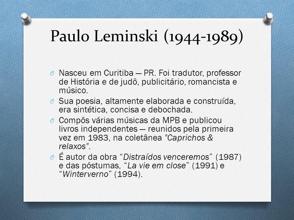Paulo Leminski (1944-1989) Nasceu em Curitiba — PR. Foi tradutor, professor de História e de judô, publicitário, romancista e músico.