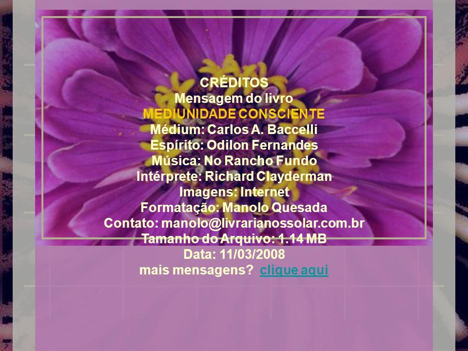 CRÉDITOS Mensagem do livro MEDIUNIDADE CONSCIENTE Médium: Carlos A