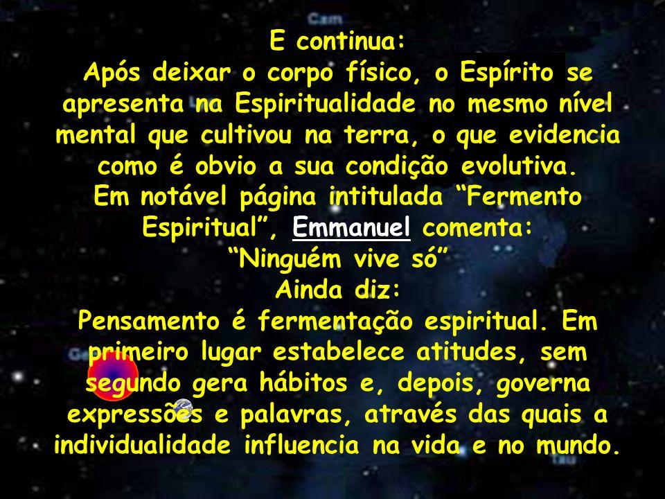 Em notável página intitulada Fermento Espiritual , Emmanuel comenta: