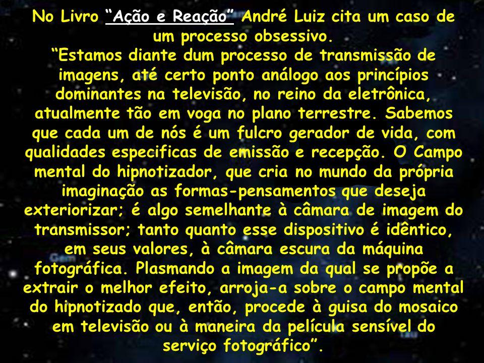 No Livro Ação e Reação André Luiz cita um caso de um processo obsessivo.