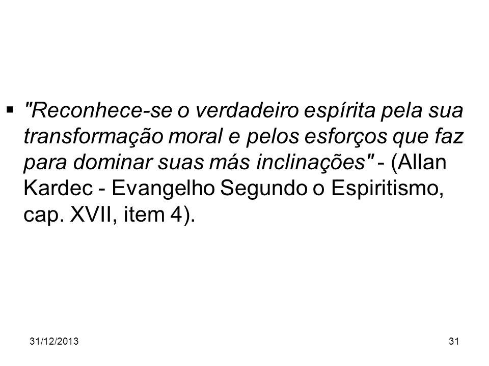 Reconhece-se o verdadeiro espírita pela sua transformação moral e pelos esforços que faz para dominar suas más inclinações - (Allan Kardec - Evangelho Segundo o Espiritismo, cap. XVII, item 4).