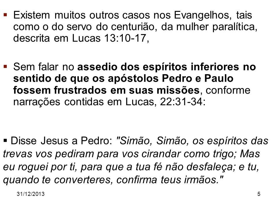 Existem muitos outros casos nos Evangelhos, tais como o do servo do centurião, da mulher paralítica, descrita em Lucas 13:10-17,