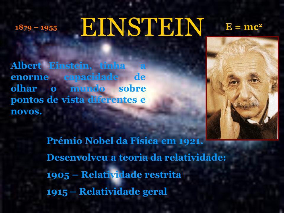 EINSTEIN E = mc2. 1879 – 1955. Albert Einstein, tinha a enorme capacidade de olhar o mundo sobre pontos de vista diferentes e novos.