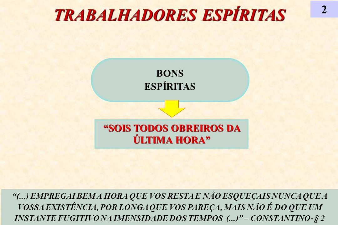 TRABALHADORES ESPÍRITAS SOIS TODOS OBREIROS DA ÚLTIMA HORA
