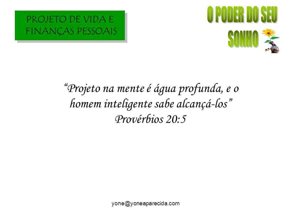 O PODER DO SEU SONHO. Projeto na mente é água profunda, e o homem inteligente sabe alcançá-los Provérbios 20:5.