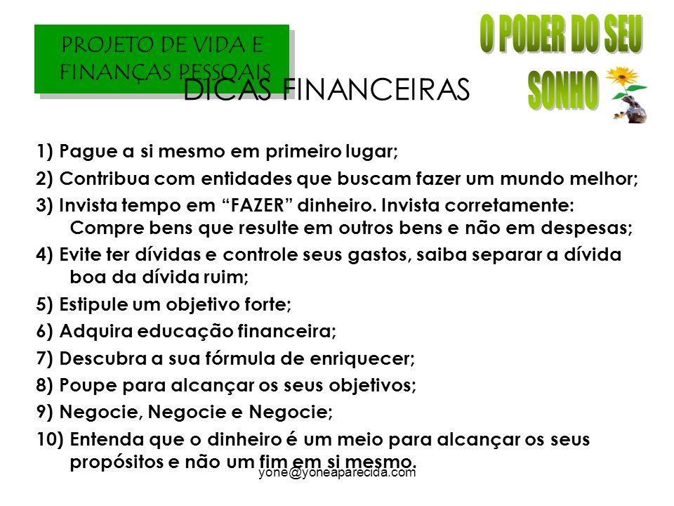 DICAS FINANCEIRAS 1) Pague a si mesmo em primeiro lugar;