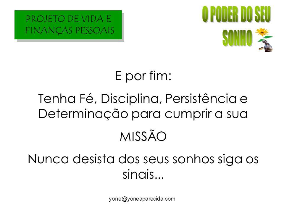 Tenha Fé, Disciplina, Persistência e Determinação para cumprir a sua