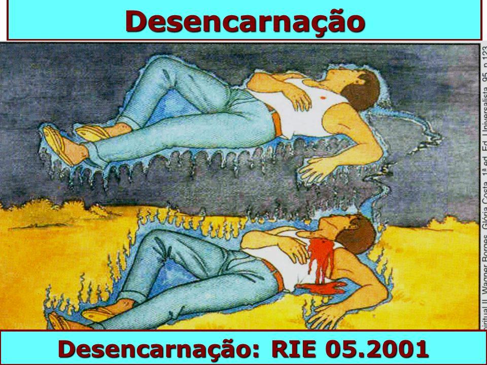 Desencarnação Desencarnação: RIE 05.2001