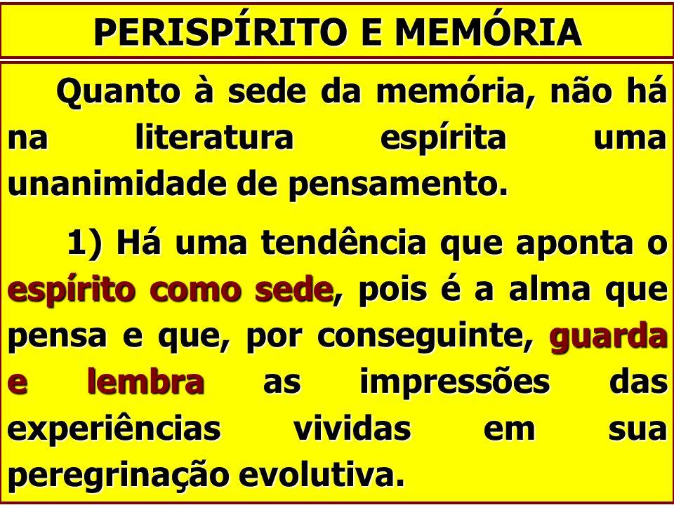 PERISPÍRITO E MEMÓRIAQuanto à sede da memória, não há na literatura espírita uma unanimidade de pensamento.