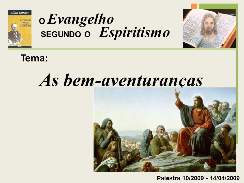 As bem-aventuranças Evangelho Espiritismo Tema: O SEGUNDO O