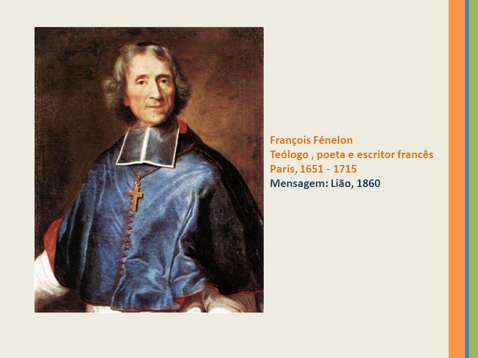 François Fénelon Teólogo , poeta e escritor francês Paris, 1651 - 1715 Mensagem: Lião, 1860