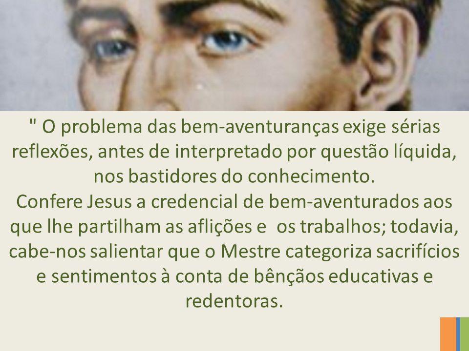 O problema das bem-aventuranças exige sérias reflexões, antes de interpretado por questão líquida, nos bastidores do conhecimento.