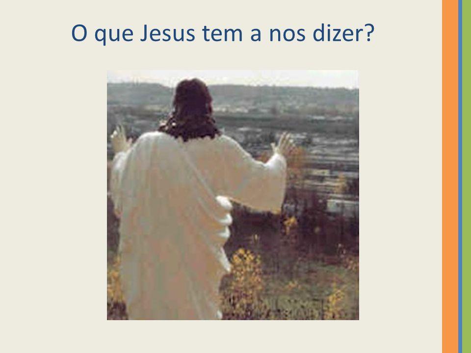 O que Jesus tem a nos dizer
