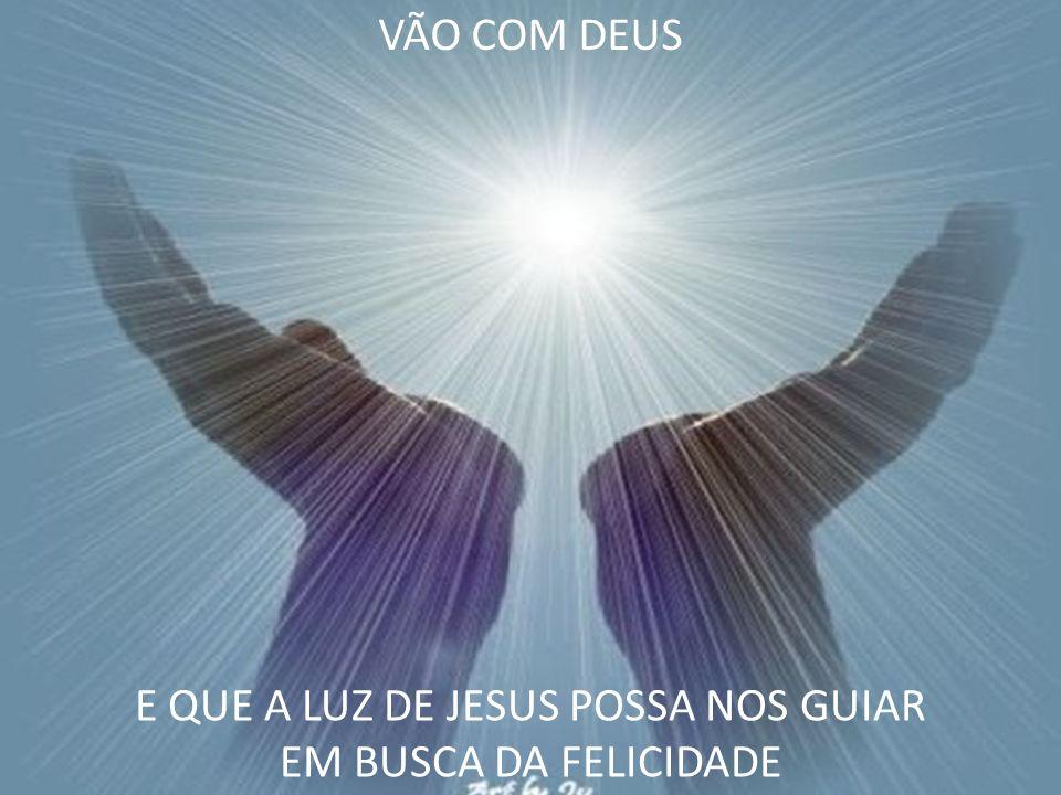 E QUE A LUZ DE JESUS POSSA NOS GUIAR