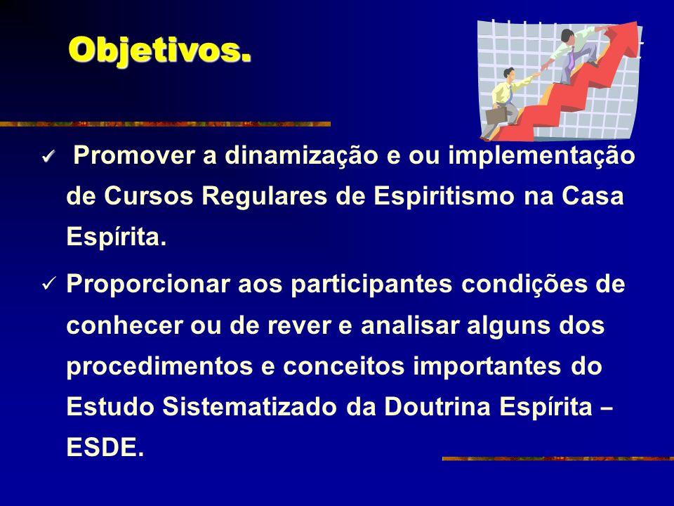 Objetivos. Promover a dinamização e ou implementação de Cursos Regulares de Espiritismo na Casa Espírita.