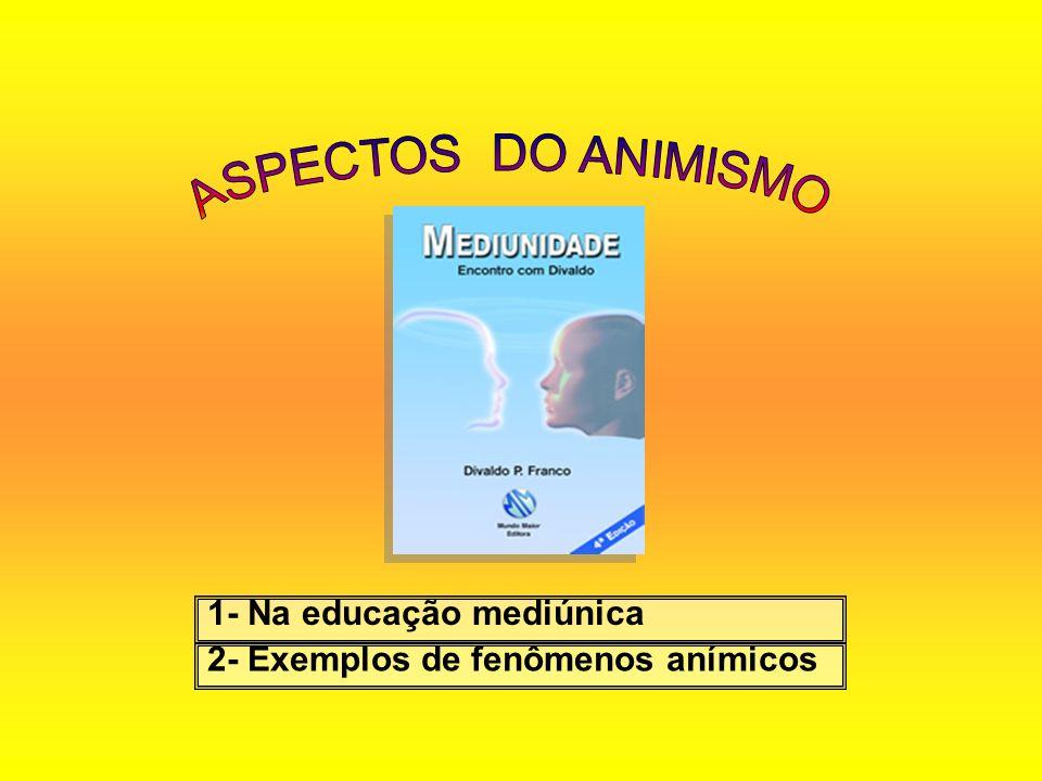 ASPECTOS DO ANIMISMO 1- Na educação mediúnica