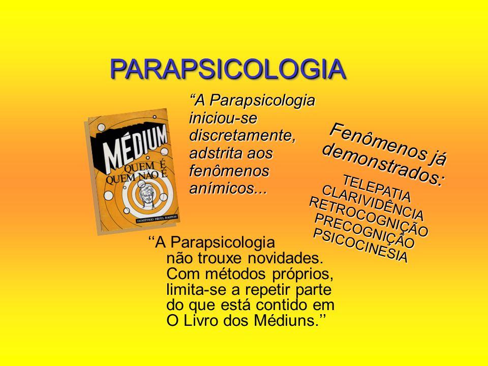PARAPSICOLOGIA Fenômenos já demonstrados: