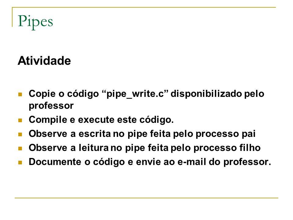 Pipes Atividade. Copie o código pipe_write.c disponibilizado pelo professor. Compile e execute este código.