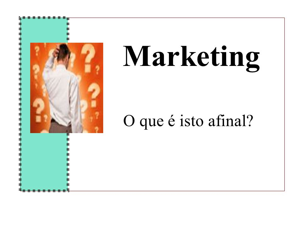 Marketing O que é isto afinal