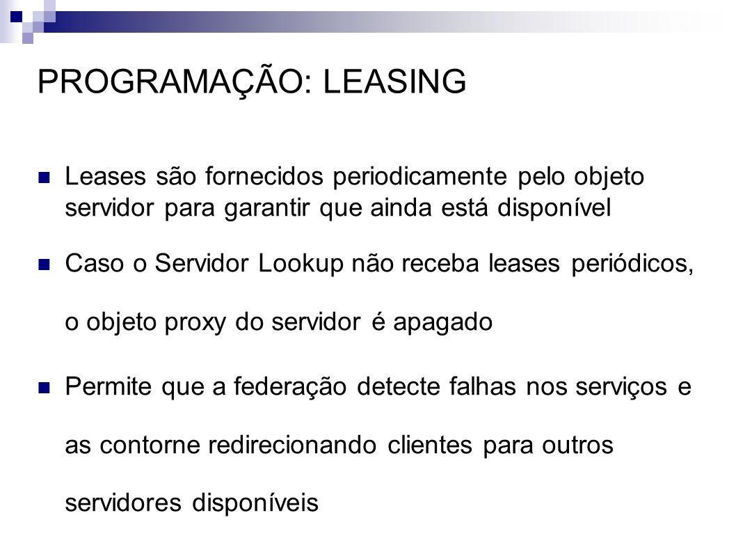 PROGRAMAÇÃO: LEASING Leases são fornecidos periodicamente pelo objeto servidor para garantir que ainda está disponível.