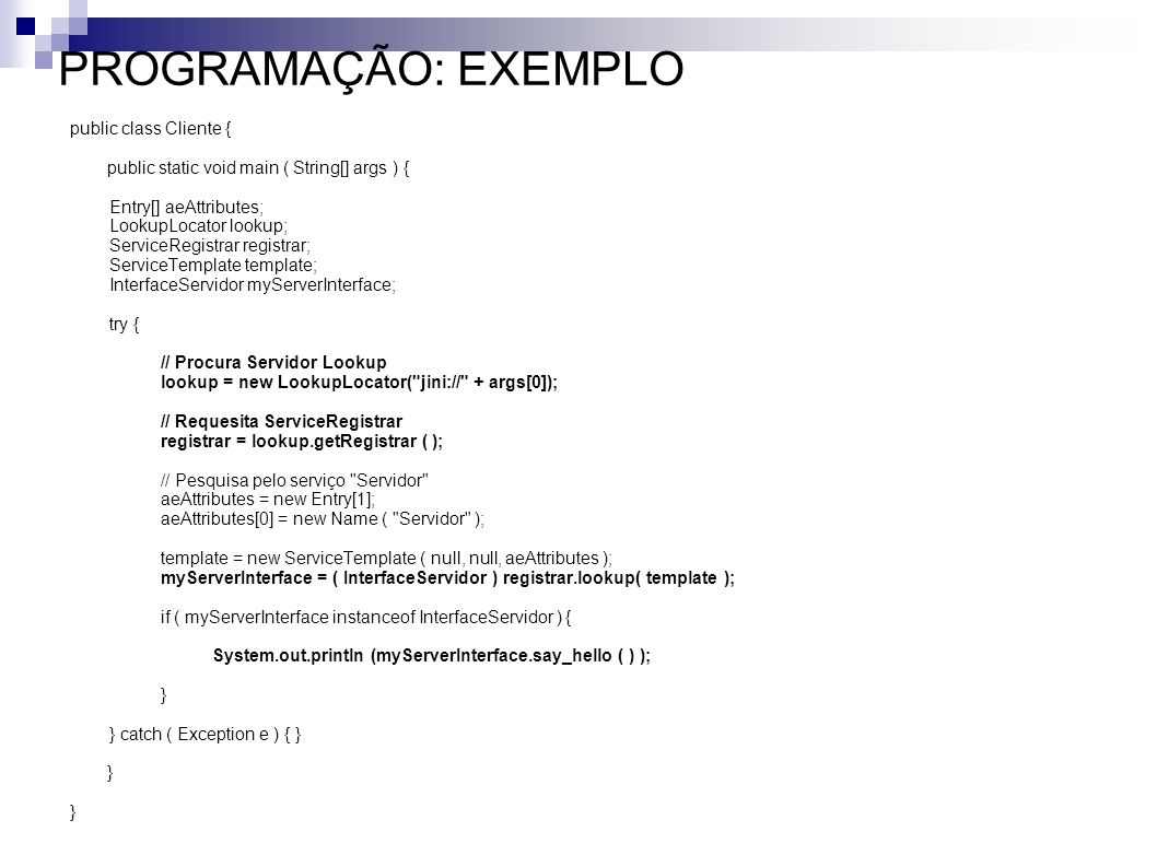 PROGRAMAÇÃO: EXEMPLO public class Cliente {