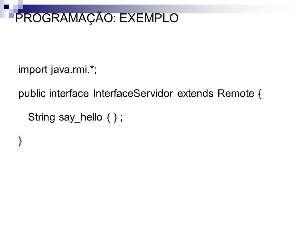PROGRAMAÇÃO: EXEMPLO import java.rmi.*;