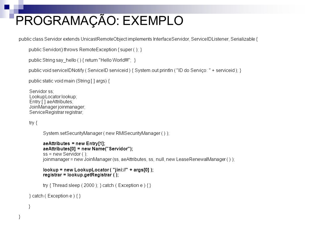 PROGRAMAÇÃO: EXEMPLO public class Servidor extends UnicastRemoteObject implements InterfaceServidor, ServiceIDListener, Serializable {