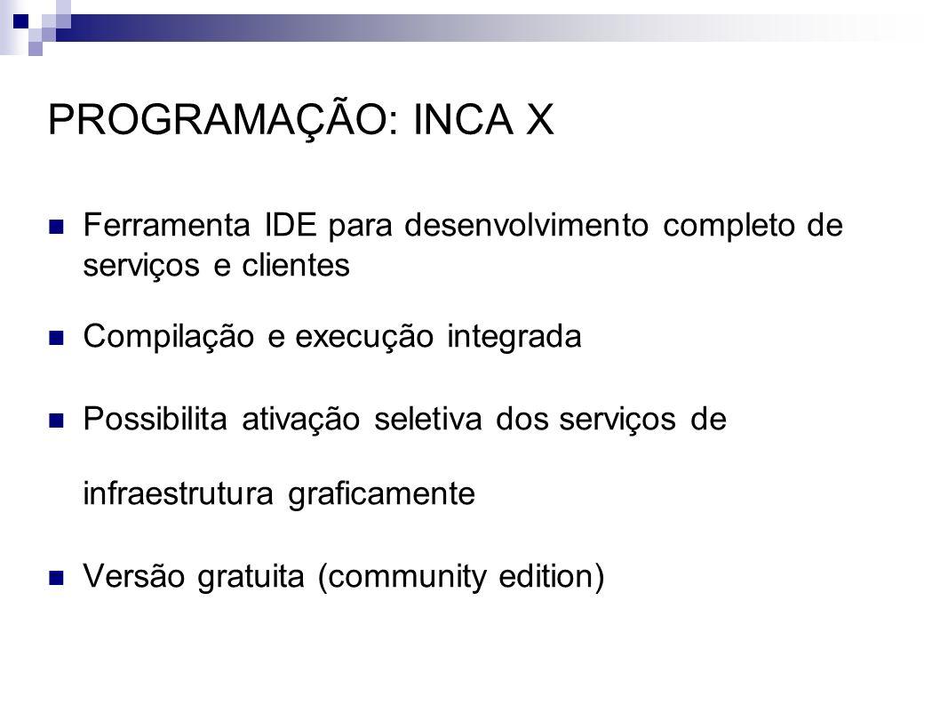 PROGRAMAÇÃO: INCA X Ferramenta IDE para desenvolvimento completo de serviços e clientes. Compilação e execução integrada.