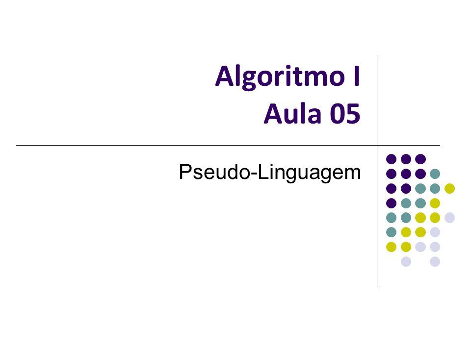 Algoritmo I Aula 05 Pseudo-Linguagem