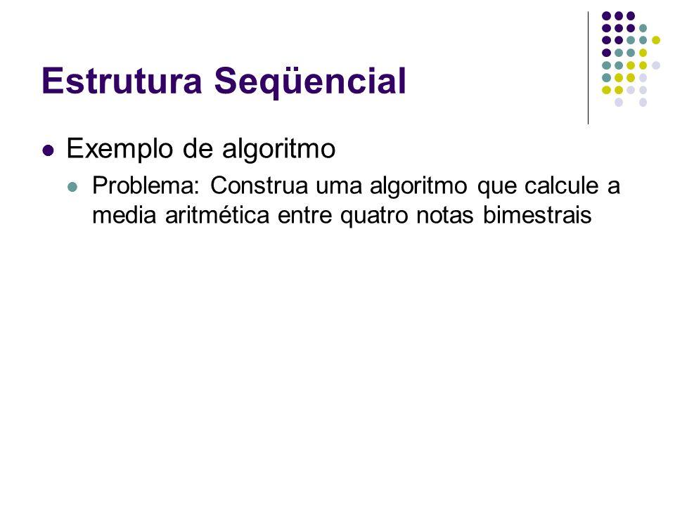 Estrutura Seqüencial Exemplo de algoritmo