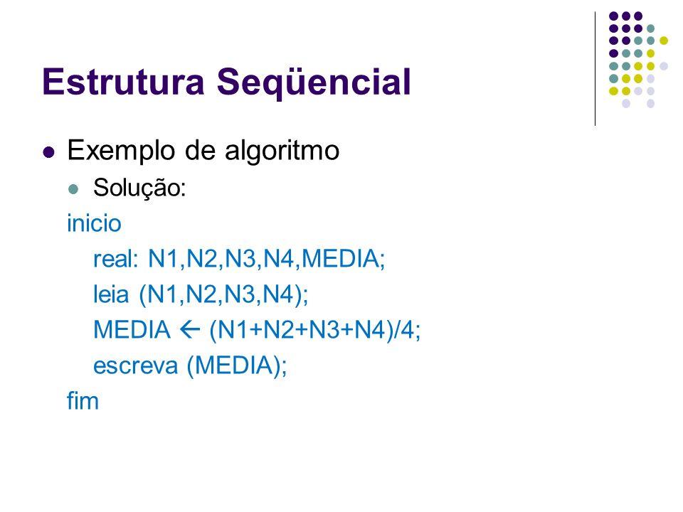 Estrutura Seqüencial Exemplo de algoritmo Solução: inicio