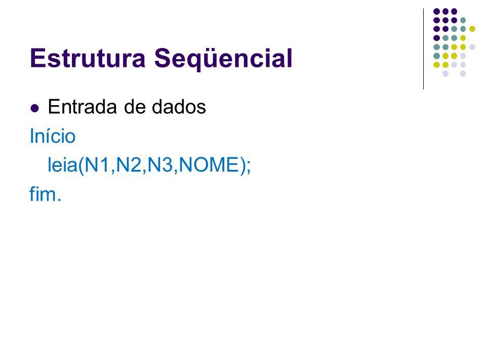 Estrutura Seqüencial Entrada de dados Início leia(N1,N2,N3,NOME); fim.
