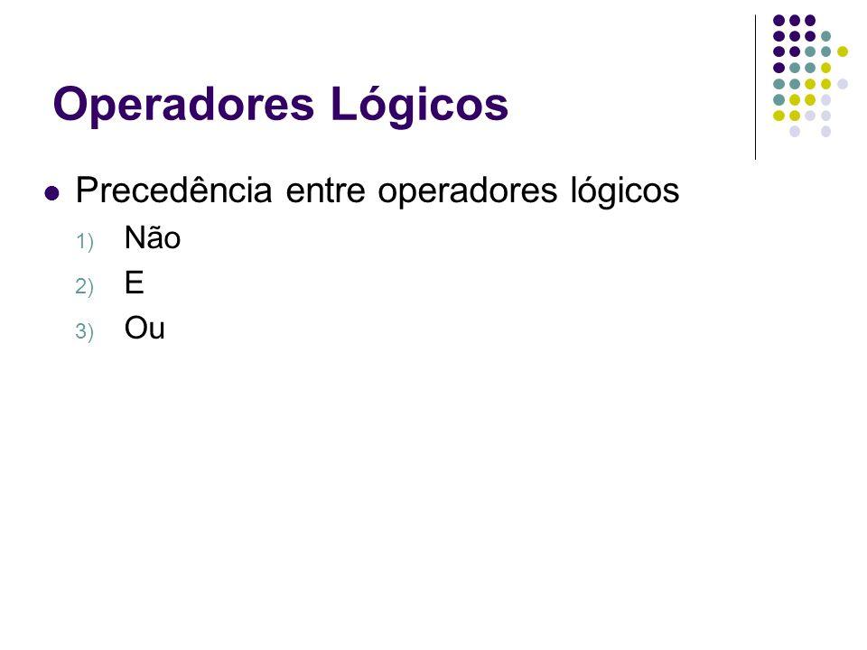 Operadores Lógicos Precedência entre operadores lógicos Não E Ou