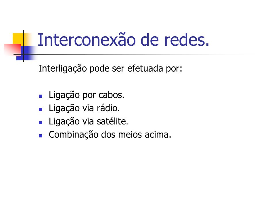 Interconexão de redes. Interligação pode ser efetuada por: