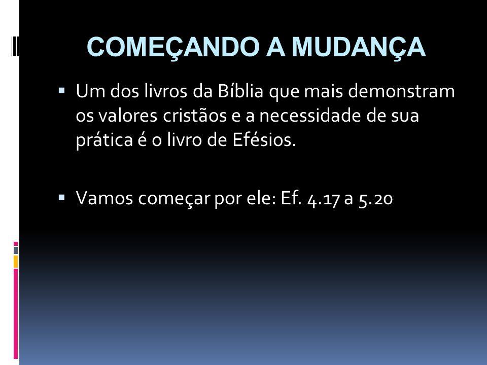 COMEÇANDO A MUDANÇAUm dos livros da Bíblia que mais demonstram os valores cristãos e a necessidade de sua prática é o livro de Efésios.