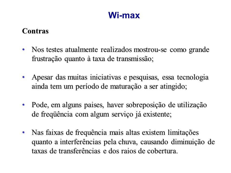 Wi-max Contras. Nos testes atualmente realizados mostrou-se como grande frustração quanto à taxa de transmissão;