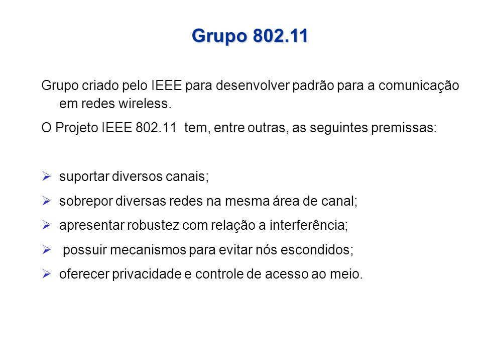 Grupo 802.11 Grupo criado pelo IEEE para desenvolver padrão para a comunicação em redes wireless.