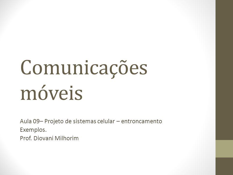 Comunicações móveis Aula 09– Projeto de sistemas celular – entroncamento.