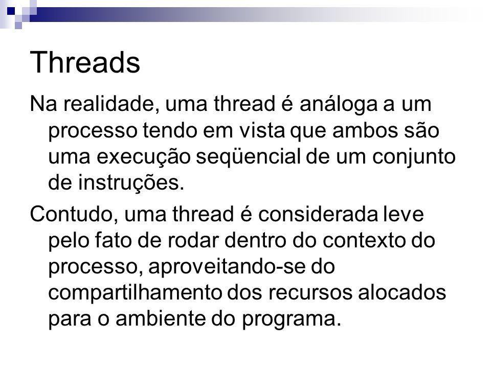 Threads Na realidade, uma thread é análoga a um processo tendo em vista que ambos são uma execução seqüencial de um conjunto de instruções.