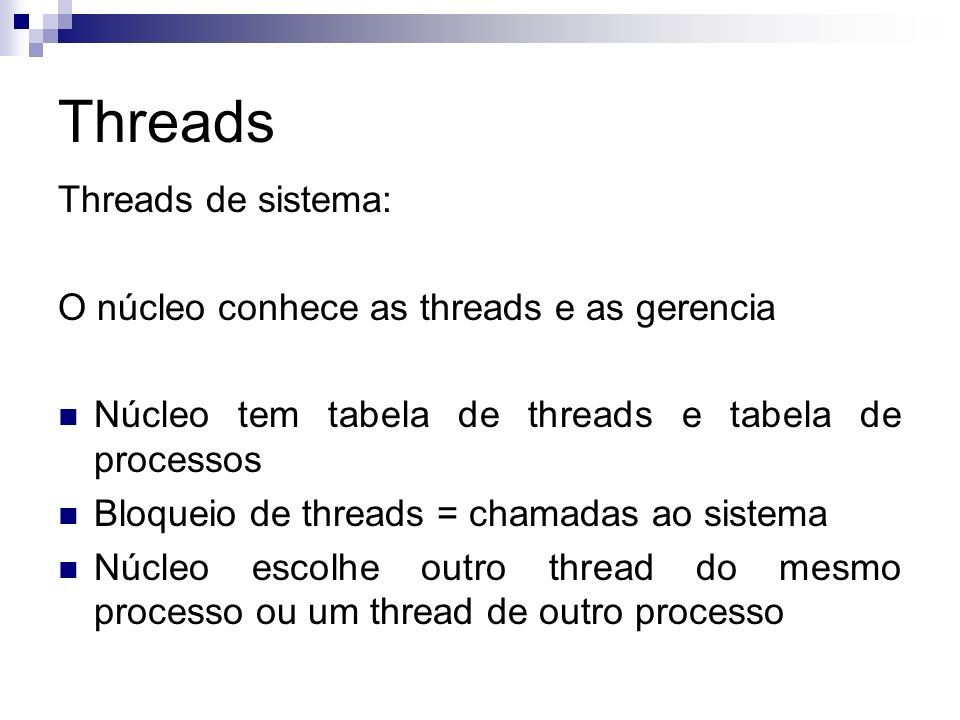 Threads Threads de sistema: O núcleo conhece as threads e as gerencia