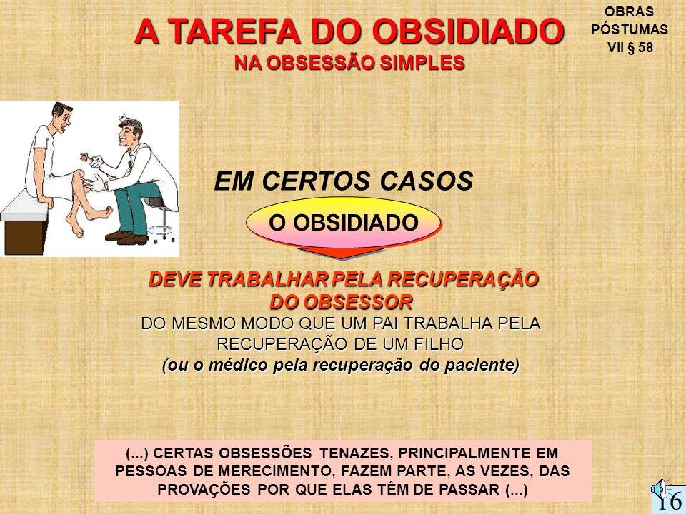 A TAREFA DO OBSIDIADO EM CERTOS CASOS 16 O OBSIDIADO