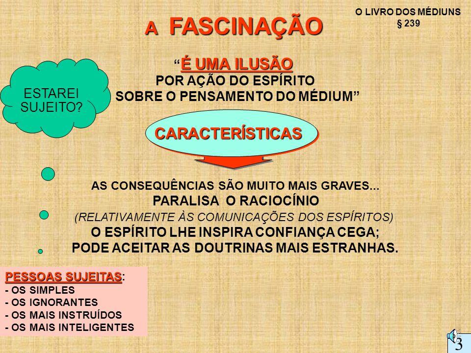 A FASCINAÇÃO 3 CARACTERÍSTICAS É UMA ILUSÃO POR AÇÃO DO ESPÍRITO