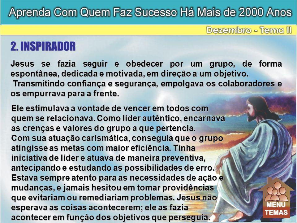 2. INSPIRADOR Jesus se fazia seguir e obedecer por um grupo, de forma espontânea, dedicada e motivada, em direção a um objetivo.
