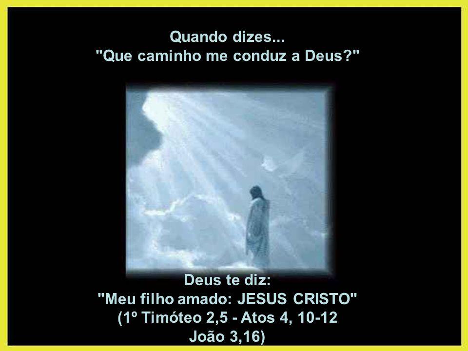 Que caminho me conduz a Deus Meu filho amado: JESUS CRISTO