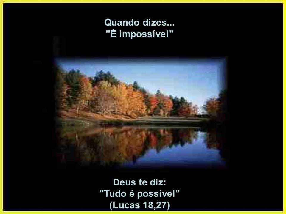 Quando dizes... É impossível Deus te diz: Tudo é possível (Lucas 18,27)