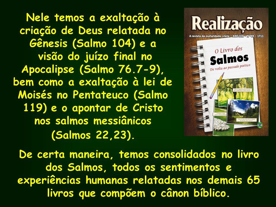 Nele temos a exaltação à criação de Deus relatada no Gênesis (Salmo 104) e a