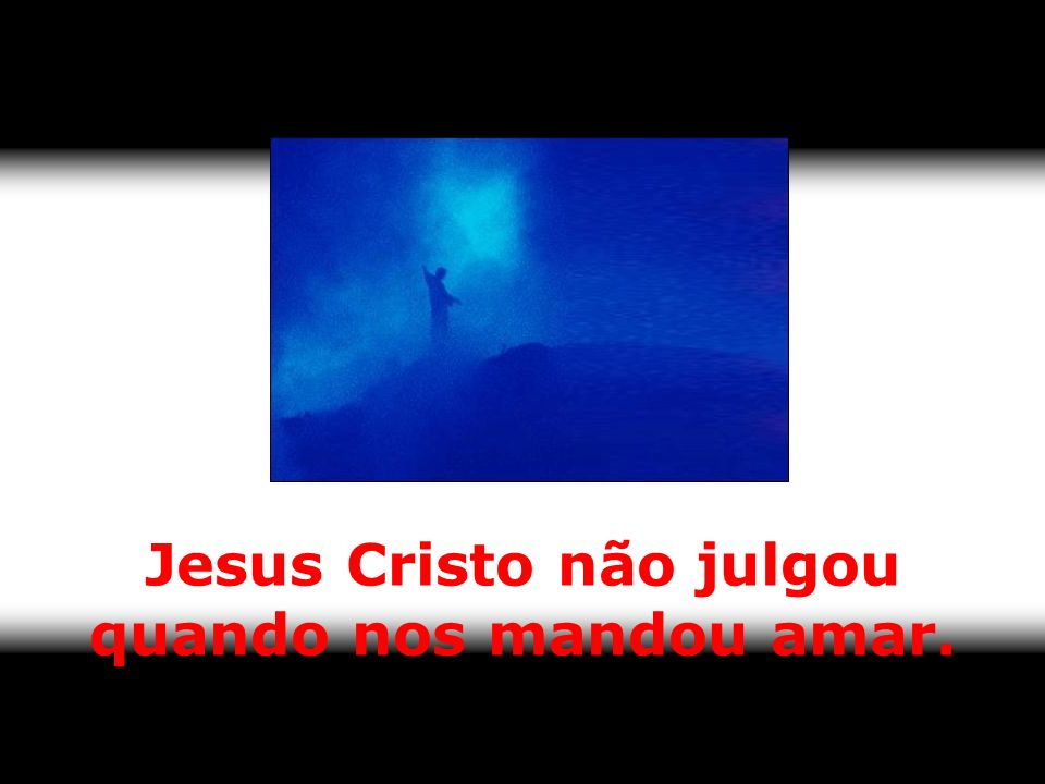 Jesus Cristo não julgou