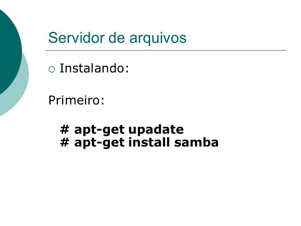 Servidor de arquivos Instalando: Primeiro:
