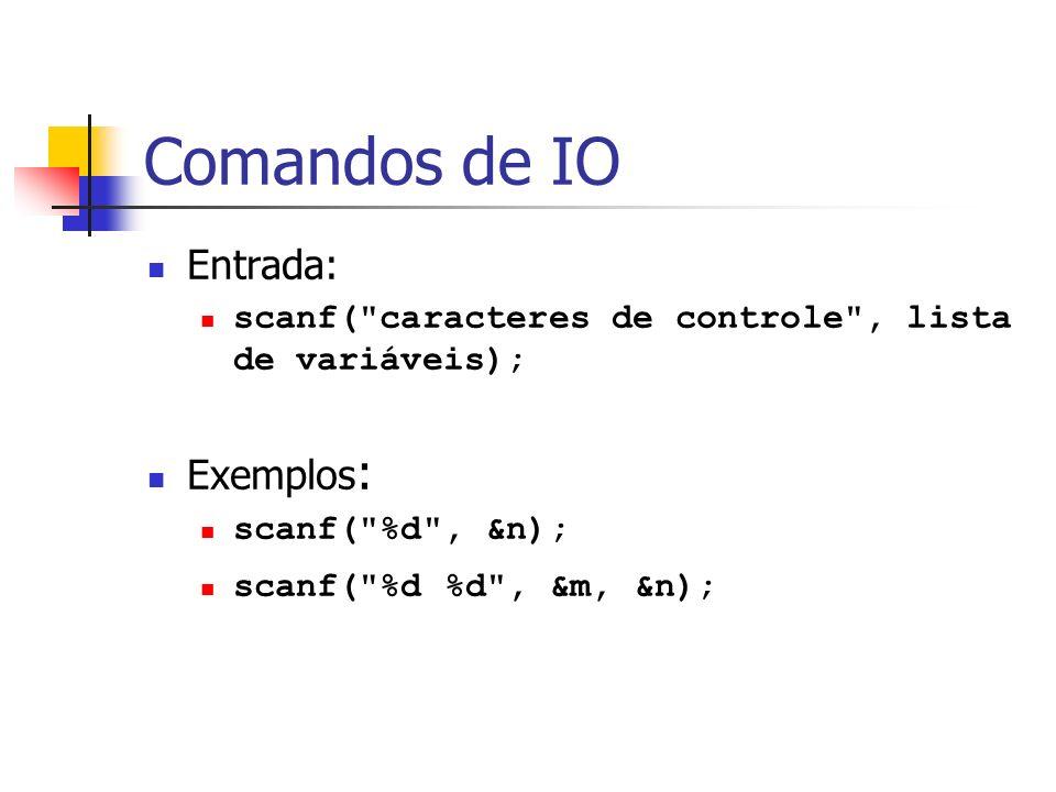 Comandos de IO Entrada: Exemplos: